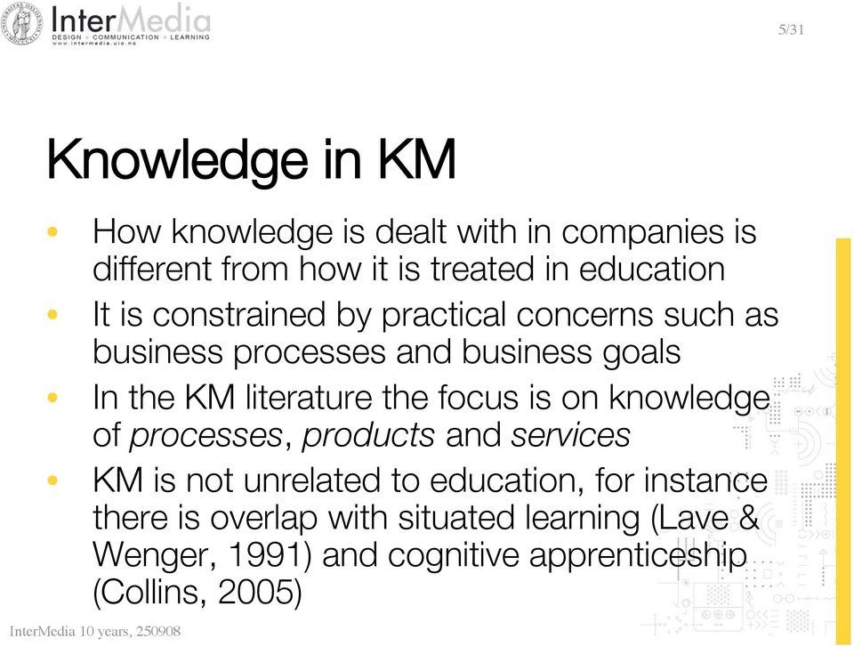 literature the focus is on knowledge of processes, products and services KM is not unrelated to education,