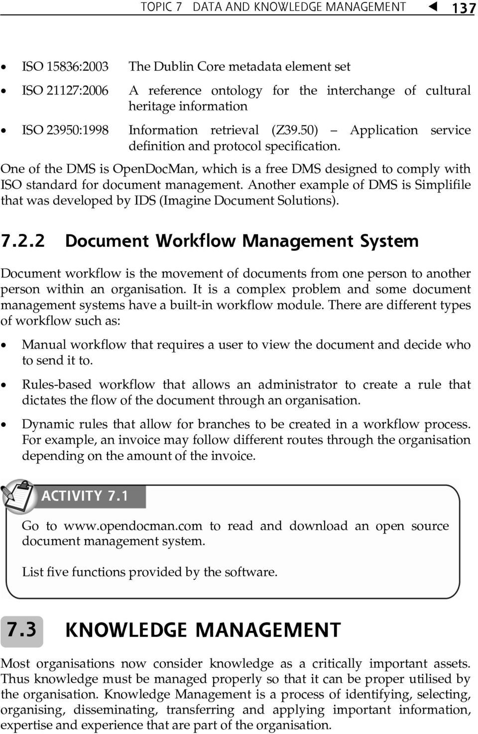 One of the DMS is OpenDocMan, which is a free DMS designed to comply with ISO standard for document management.