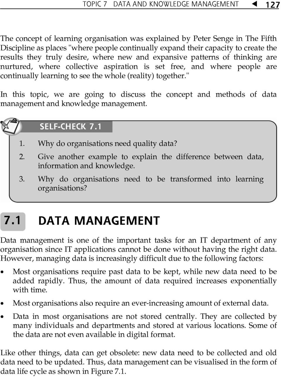 "together."" In this topic, we are going to discuss the concept and methods of data management and knowledge management. SELF-CHECK 7.1 1. Why do organisations need quality data? 2."