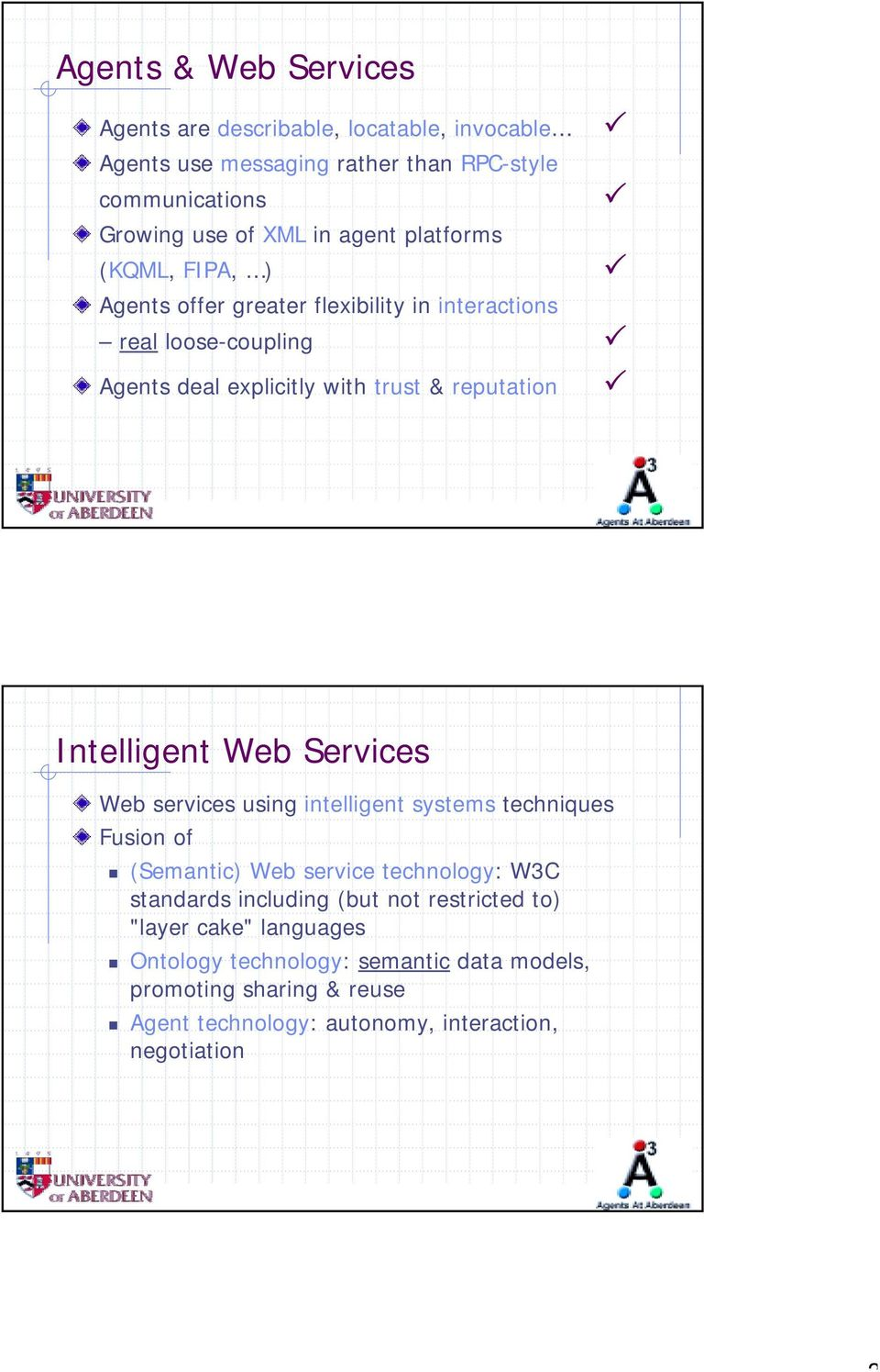 Agents deal explicitly with trust & reputation! Intelligent Web Services Web services using intelligent systems techniques Fusion of!