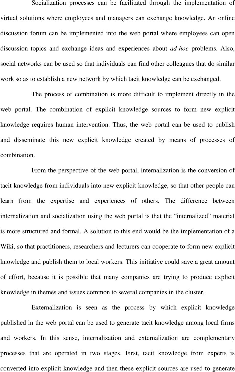 Also, social networks can be used so that individuals can find other colleagues that do similar work so as to establish a new network by which tacit knowledge can be exchanged.