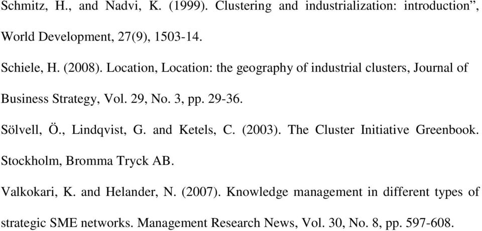 Sölvell, Ö., Lindqvist, G. and Ketels, C. (2003). The Cluster Initiative Greenbook. Stockholm, Bromma Tryck AB. Valkokari, K.