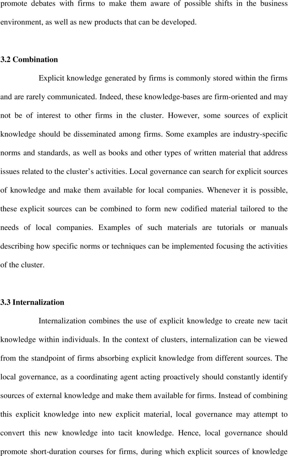 Indeed, these knowledge-bases are firm-oriented and may not be of interest to other firms in the cluster. However, some sources of explicit knowledge should be disseminated among firms.