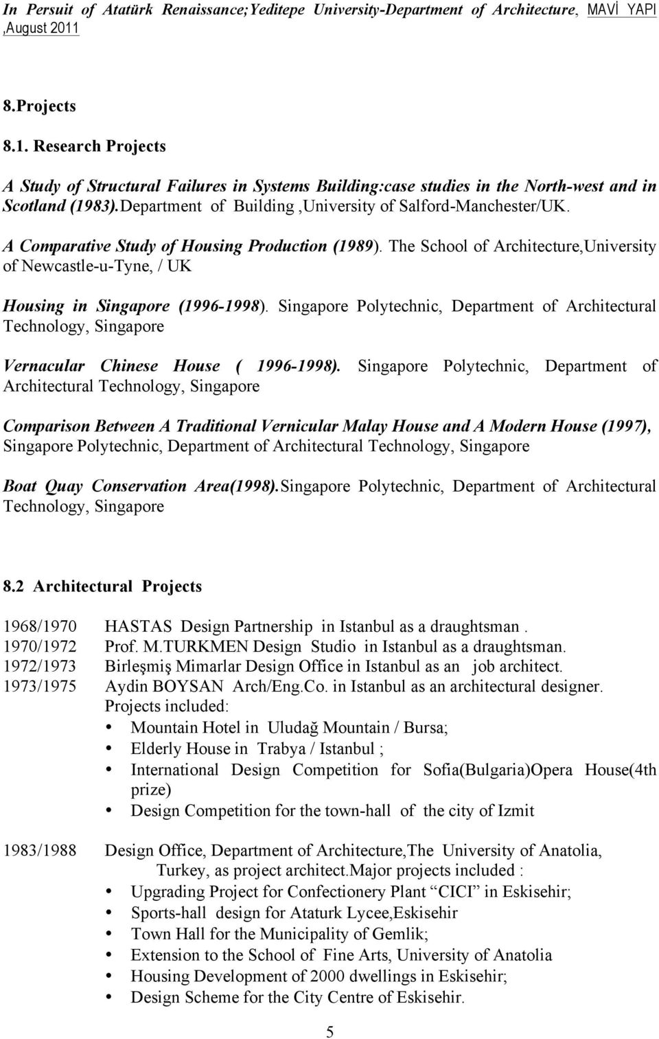 A Comparative Study of Housing Production (1989). The School of Architecture,University of Newcastle-u-Tyne, / UK Housing in Singapore (1996-1998).