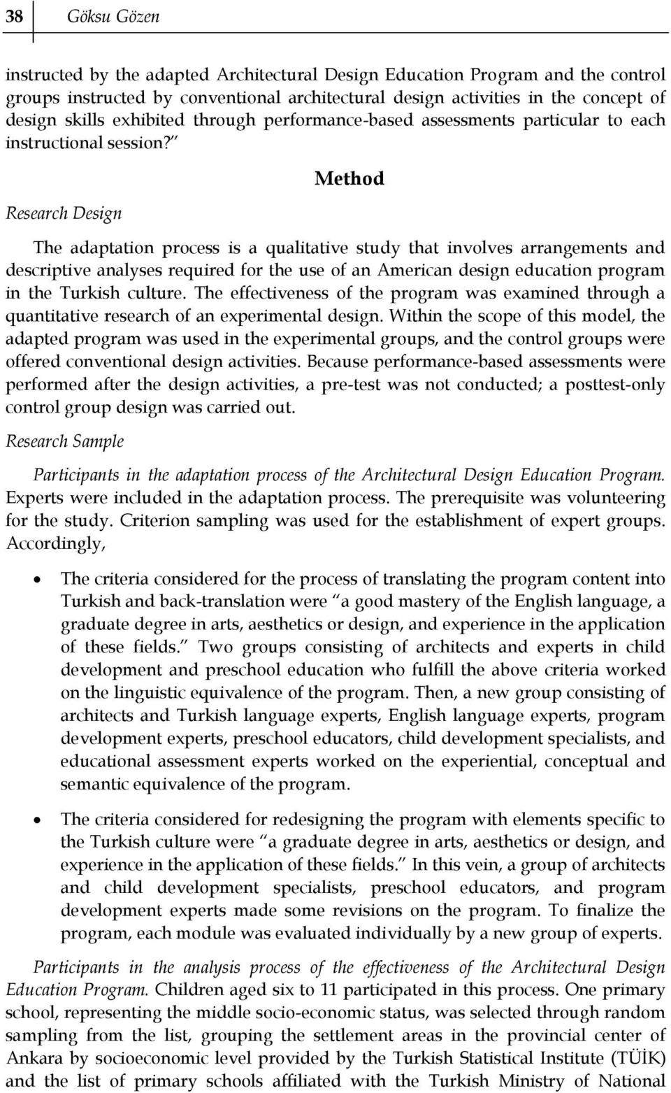 Research Design Method The adaptation process is a qualitative study that involves arrangements and descriptive analyses required for the use of an American design education program in the Turkish
