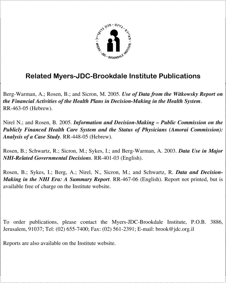 Information and Decision-Making Public Commission on the Publicly Financed Health Care System and the Status of Physicians (Amorai Commission): Analysis of a Case Study. RR-448-05 (Hebrew). Rosen, B.