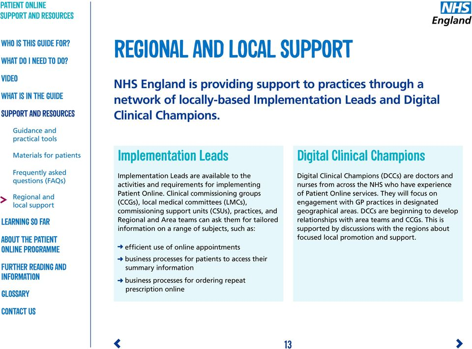 Clinical commissioning groups (CCGs), local medical committees (LMCs), commissioning support units (CSUs), practices, and Regional and Area teams can ask them for tailored information on a range of