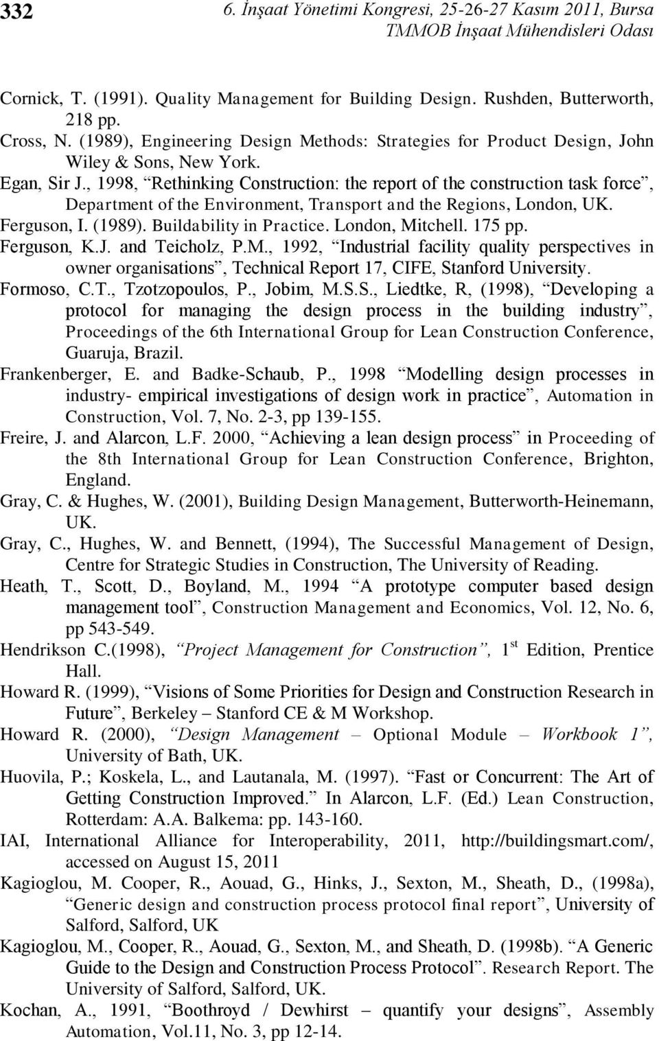 , 1998, Rethinking Construction: the report of the construction task force, Department of the Environment, Transport and the Regions, London, UK. Ferguson, I. (1989). Buildability in Practice.