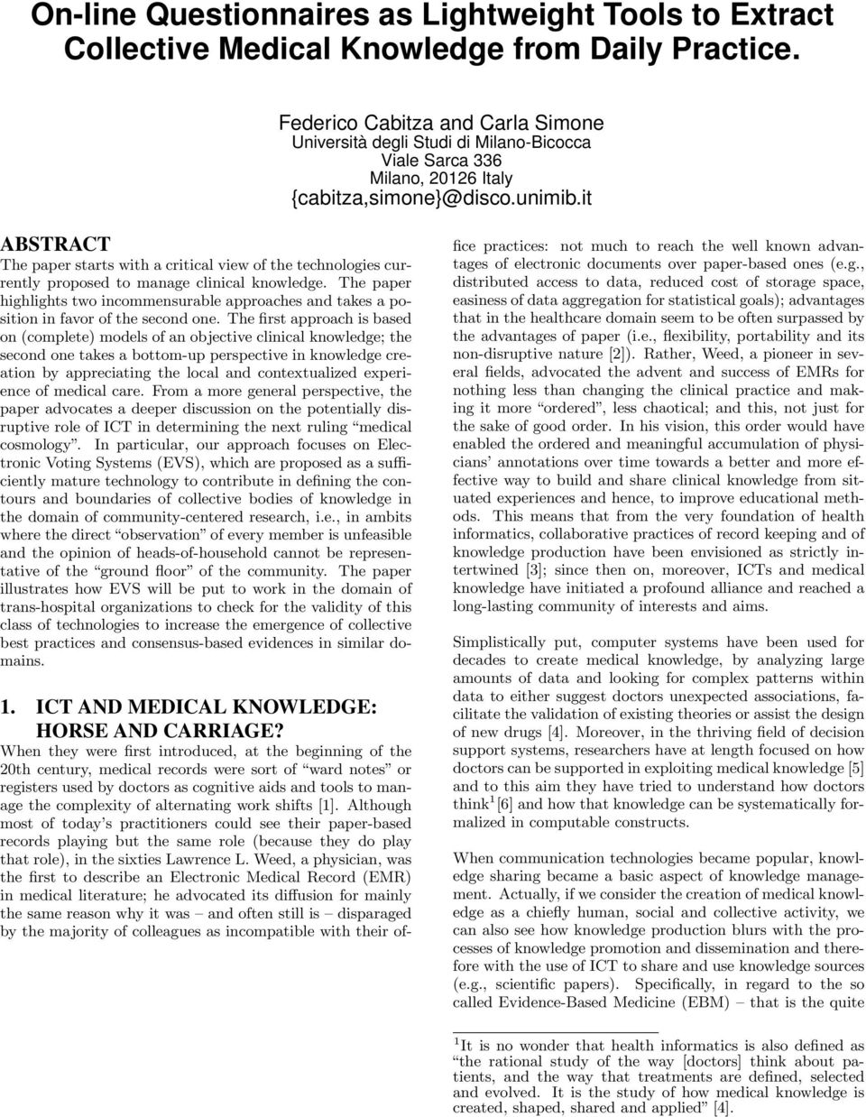 it ABSTRACT The paper starts with a critical view of the technologies currently proposed to manage clinical knowledge.