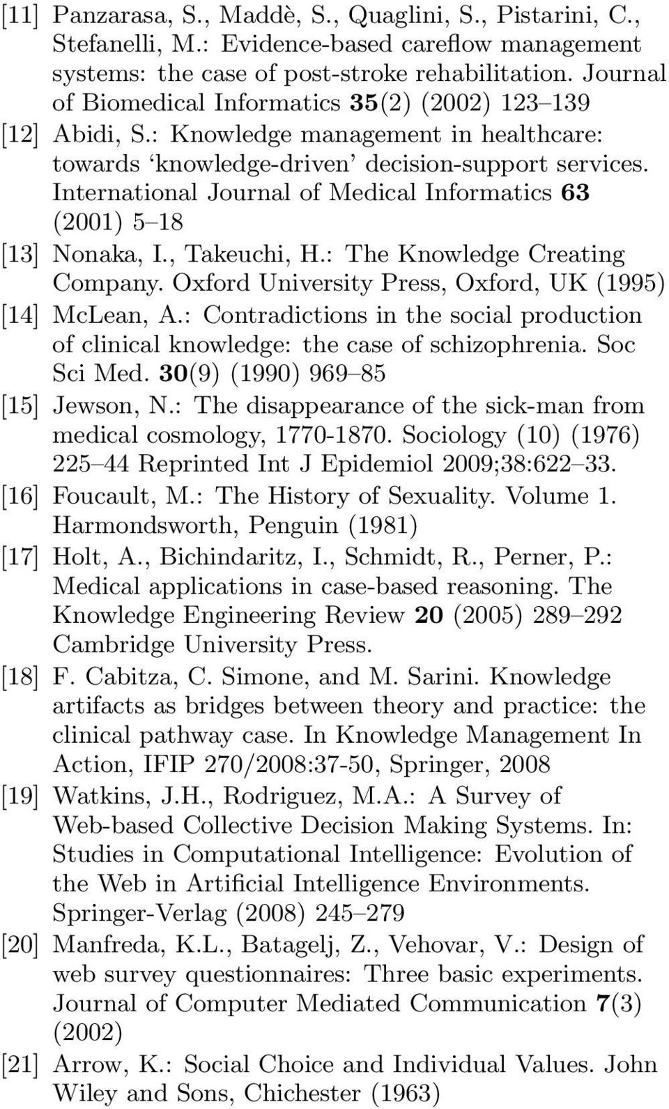 International Journal of Medical Informatics 63 (2001) 5 18 [13] Nonaka, I., Takeuchi, H.: The Knowledge Creating Company. Oxford University Press, Oxford, UK (1995) [14] McLean, A.