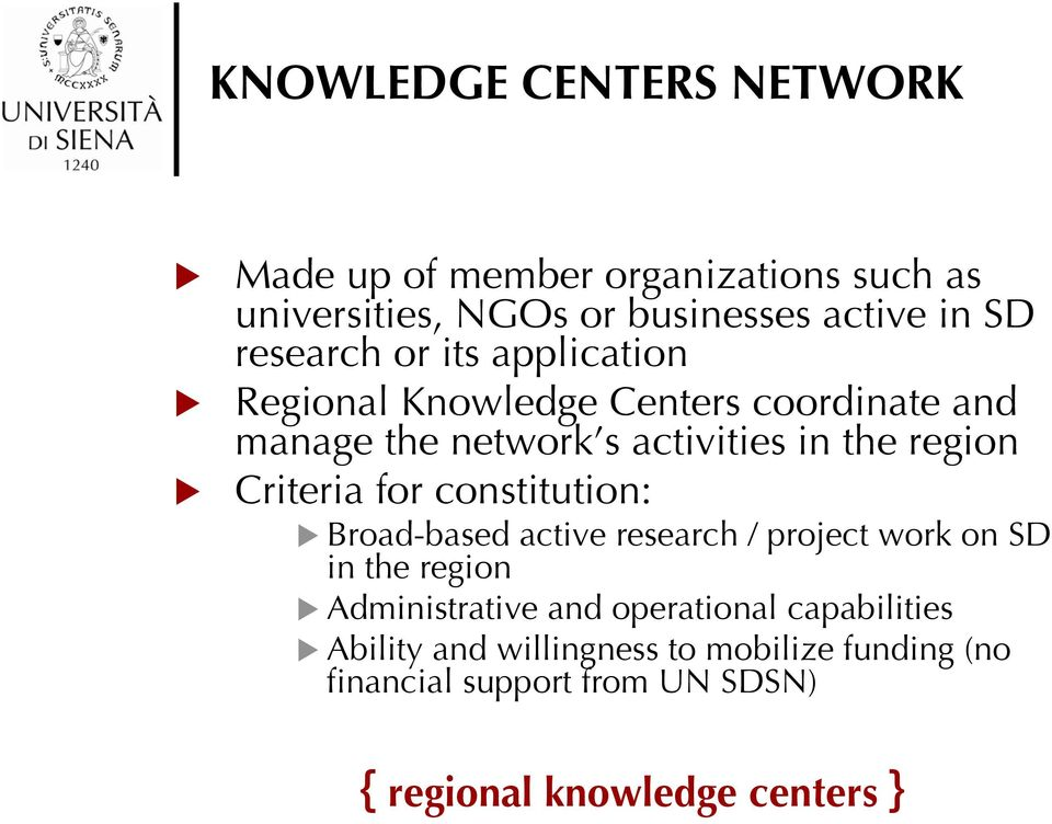 Criteria for constitution: Broad-based active research / project work on SD in the region Administrative and