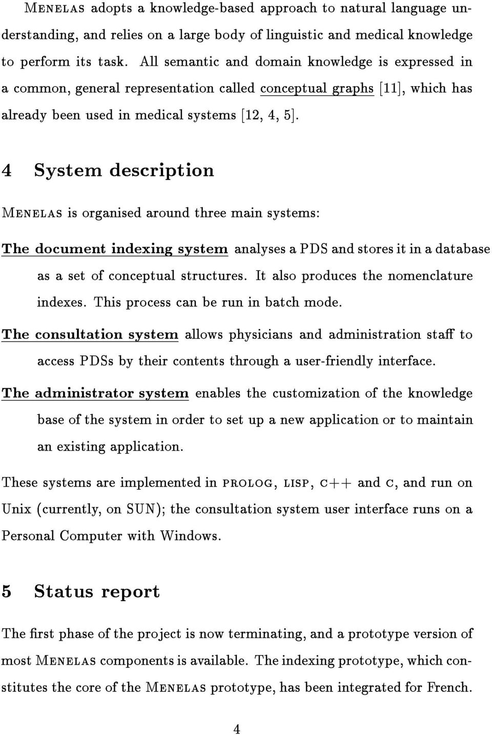 4 System description Menelas is organised around three main systems: The document indexing system analyses a PDS and stores it in a database as a set of conceptual structures.