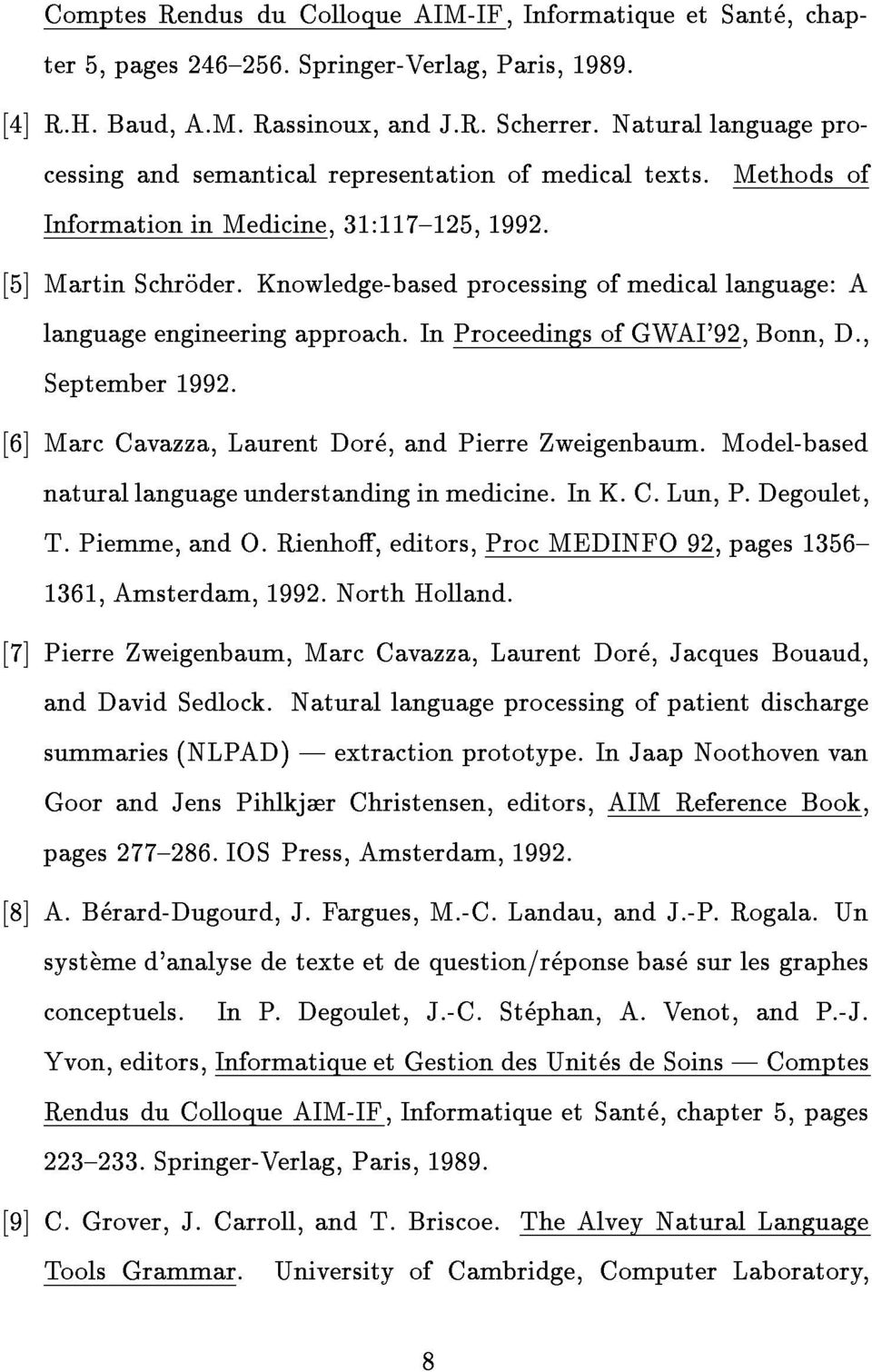 Knowledge-based processing of medical language: A language engineering approach. In Proceedings of GWAI'92, Bonn, D., September 1992. [6] Marc Cavazza, Laurent Dore, and Pierre Zweigenbaum.