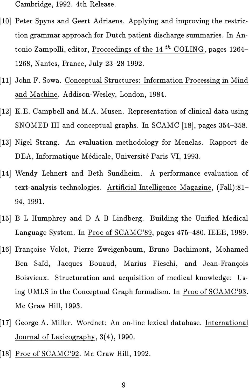 Addison-Wesley, London, 1984. [12] K.E. Campbell and M.A. Musen. Representation of clinical data using SNOMED III and conceptual graphs. In SCAMC [18], pages 354{358. [13] Nigel Strang.