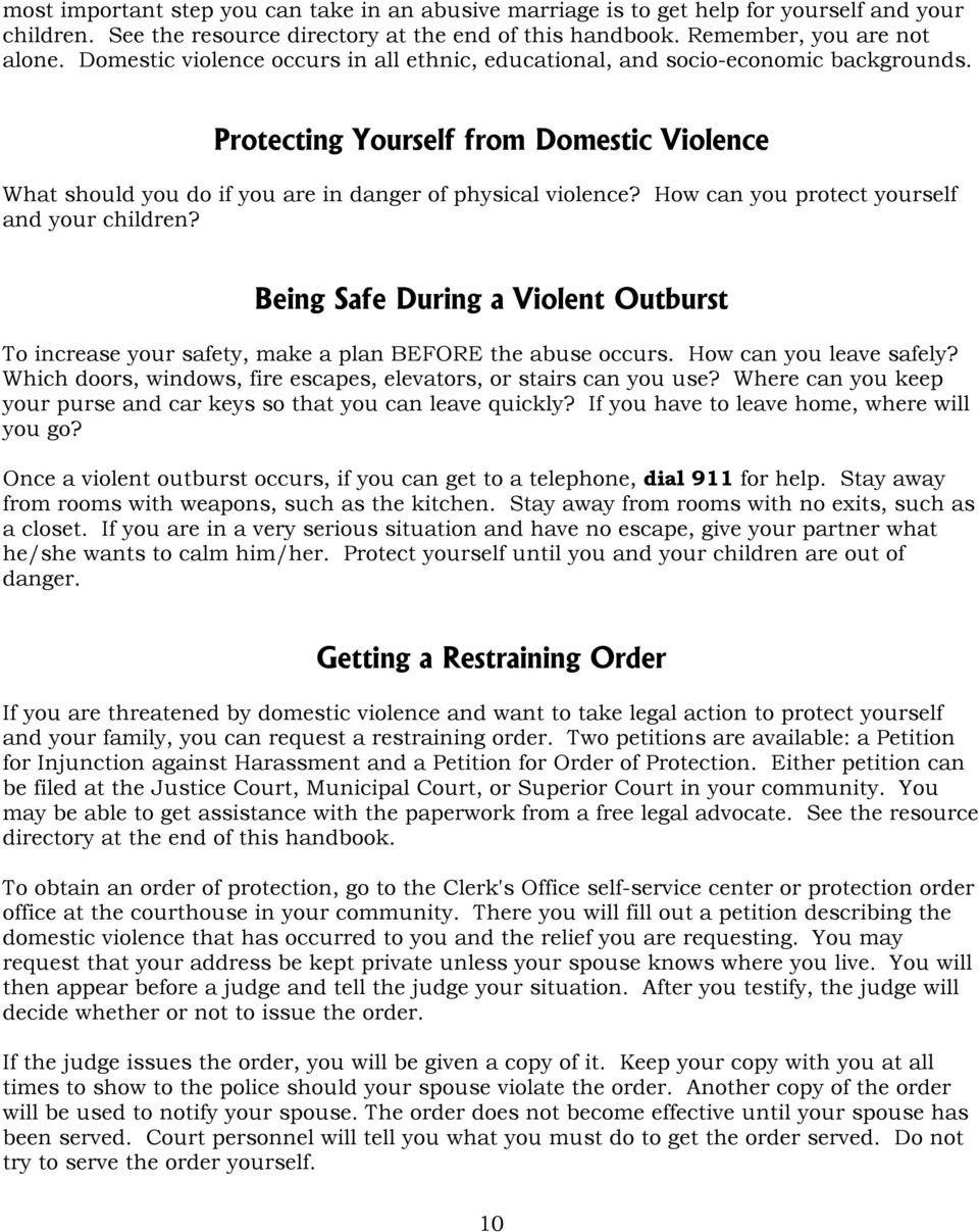 How can you protect yourself and your children? Being Safe During a Violent Outburst To increase your safety, make a plan BEFORE the abuse occurs. How can you leave safely?