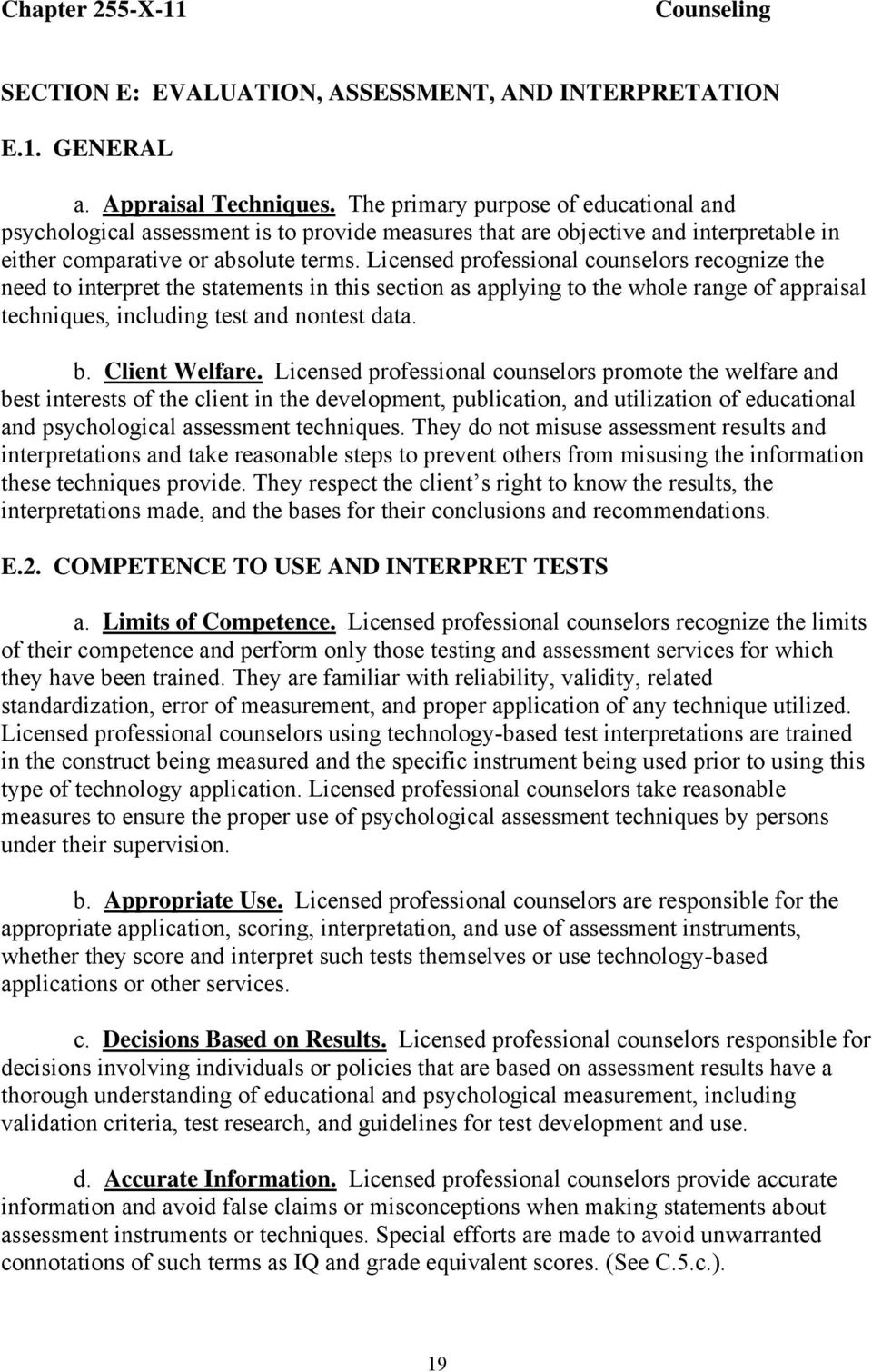Licensed professional counselors recognize the need to interpret the statements in this section as applying to the whole range of appraisal techniques, including test and nontest data. b.