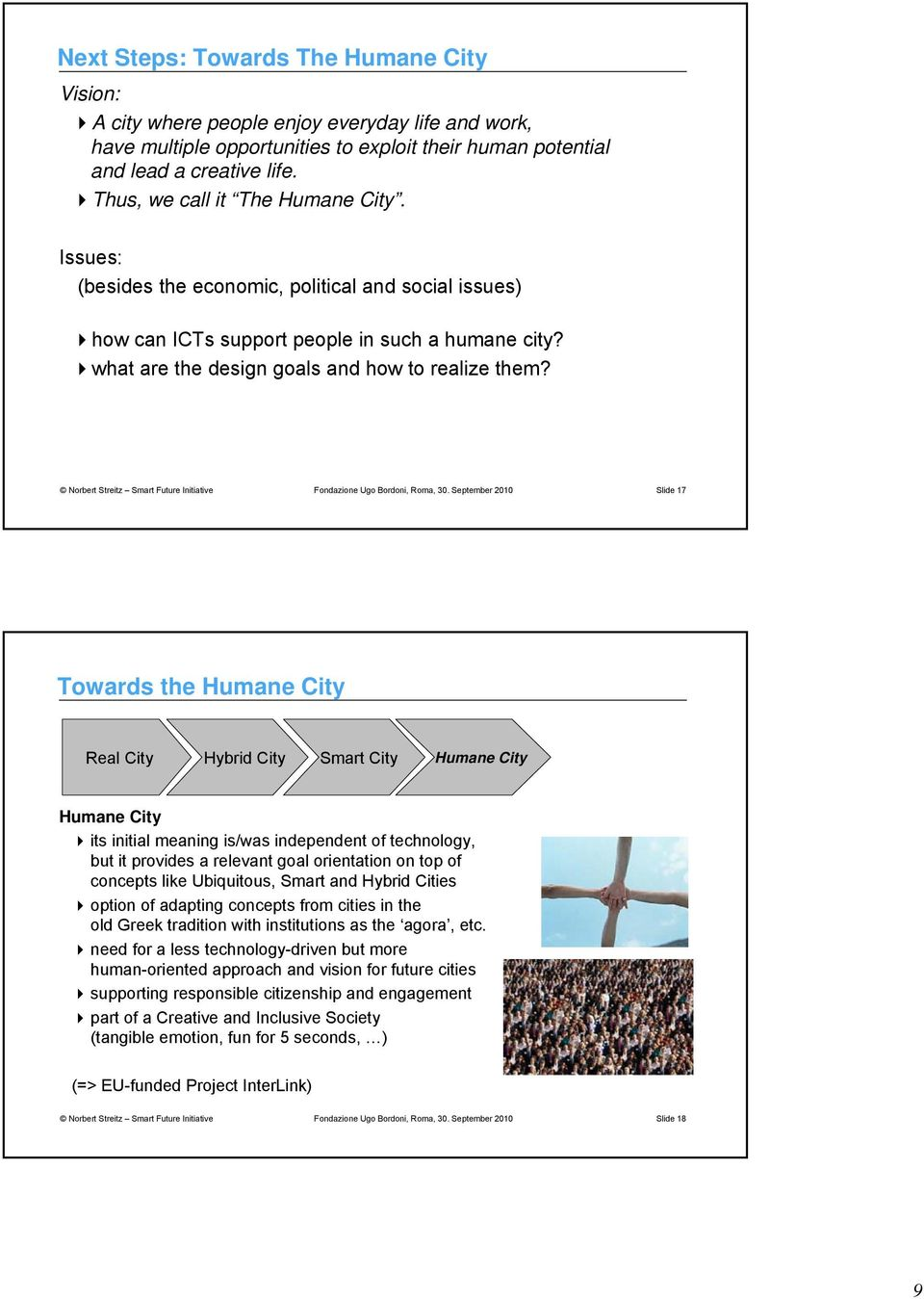 Slide 17 Towards the Humane City Real City Hybrid City Smart City Humane City Humane City its initial meaning is/was independent of technology, but it provides a relevant goal orientation on top of
