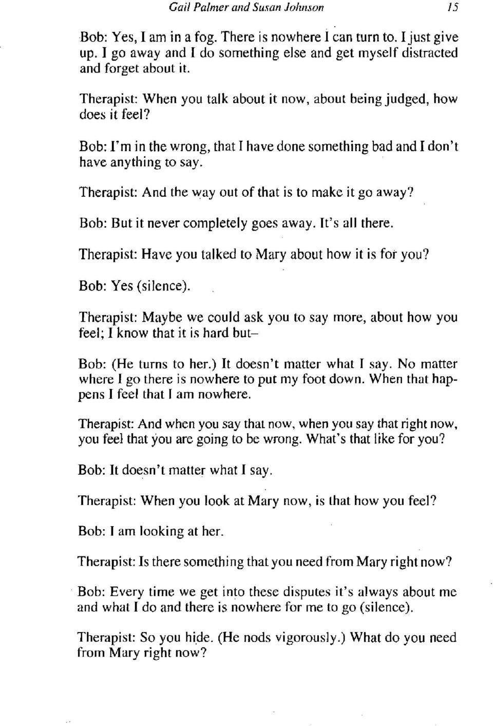 Therapist: And the way out of that is to make it go away? Bob: But it never completely goes away. It's all there. Therapist: Have you talked to Mary about how it is for you? Bob: Yes (silence).