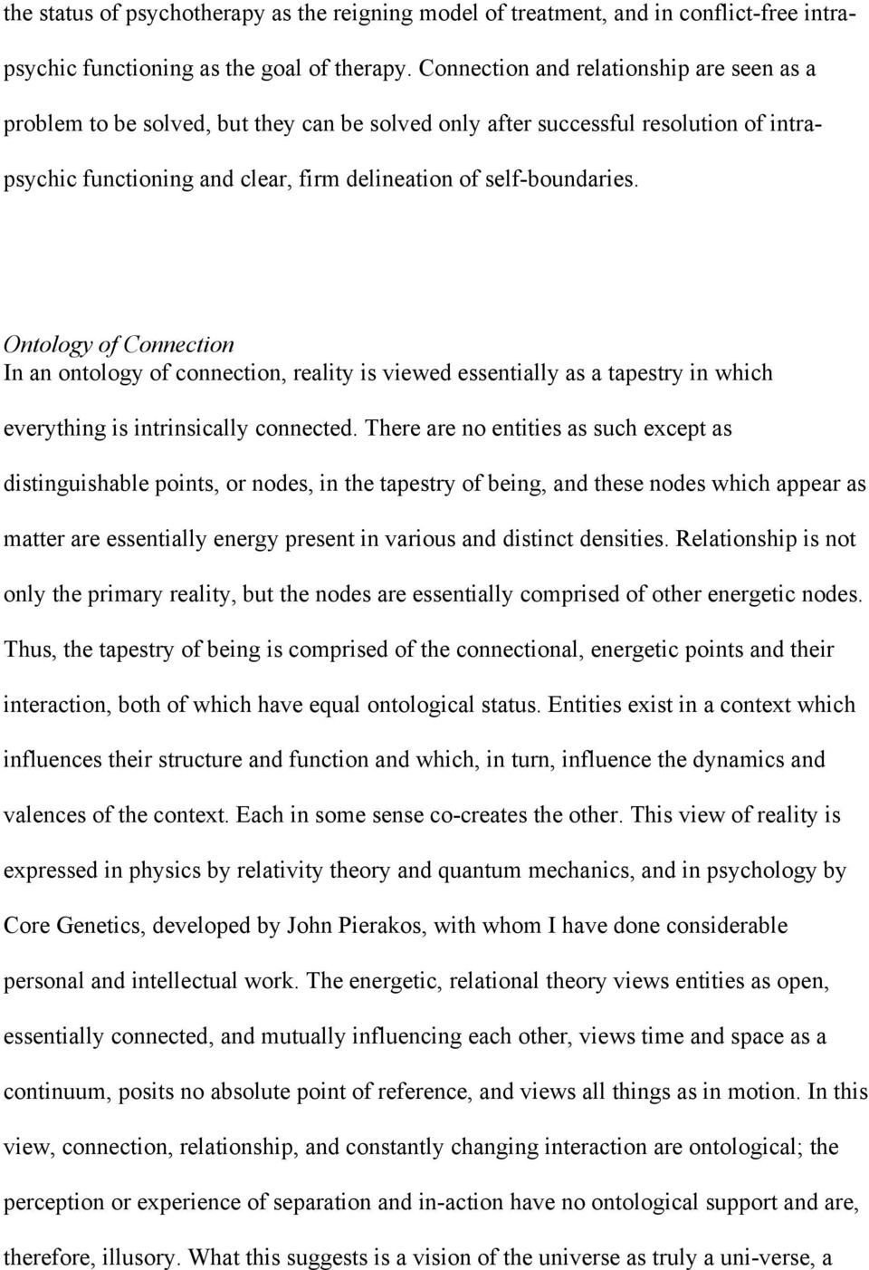Ontology of Connection In an ontology of connection, reality is viewed essentially as a tapestry in which everything is intrinsically connected.