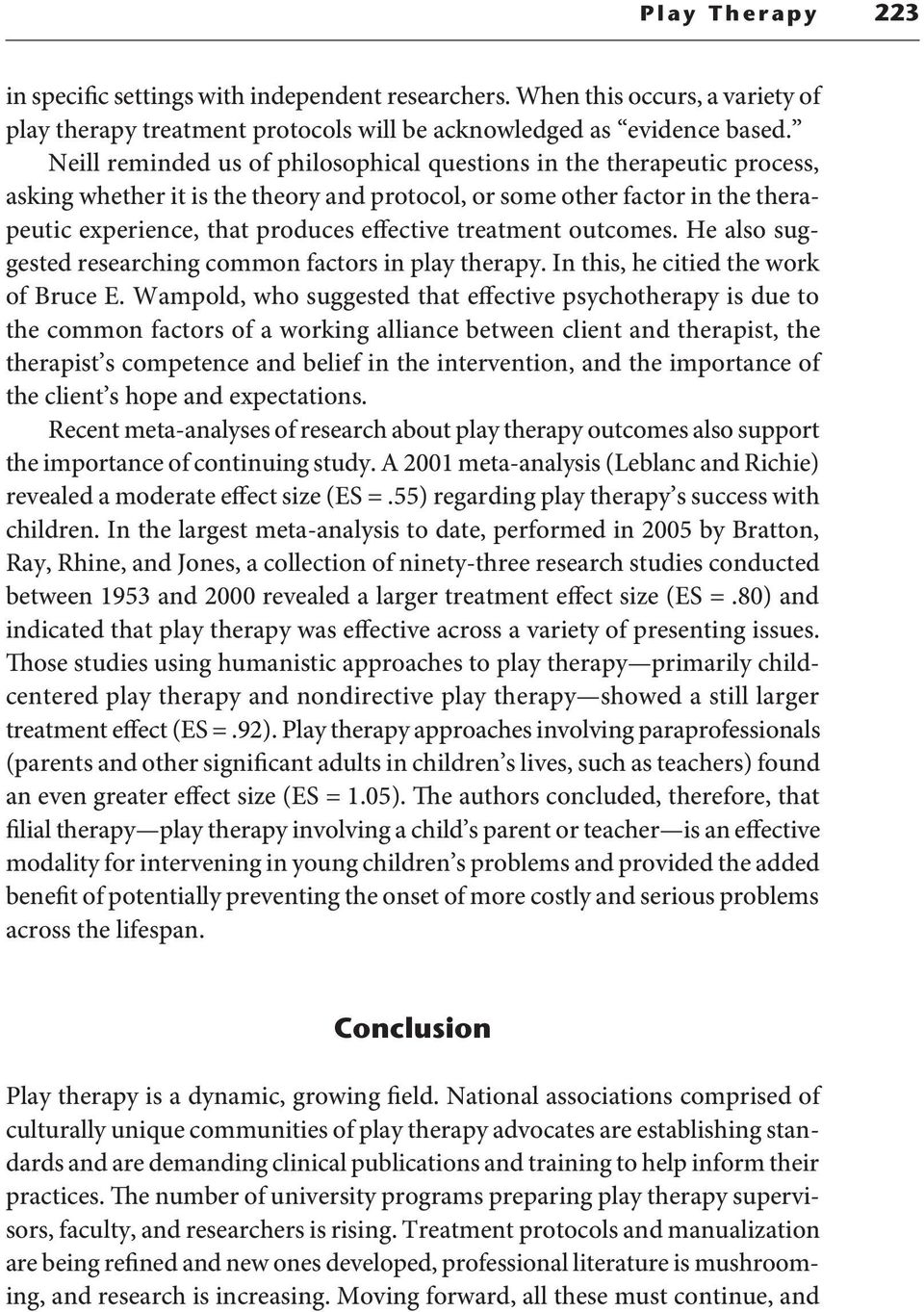 treatment outcomes. He also suggested researching common factors in play therapy. In this, he citied the work of Bruce E.
