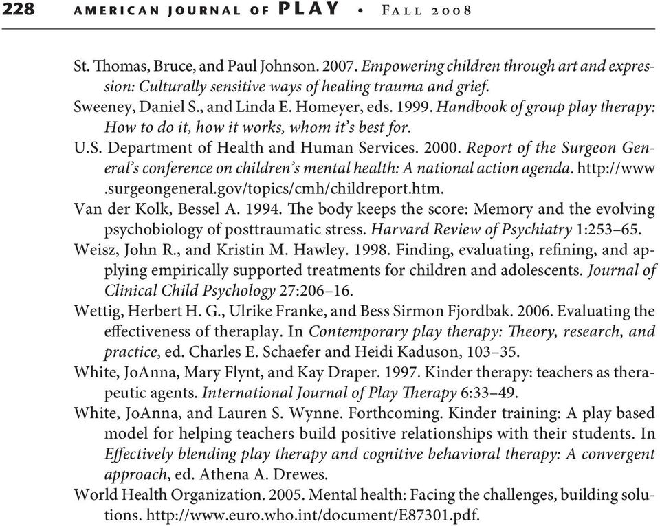 Report of the Surgeon General s conference on children s mental health: A national action agenda. http://www.surgeongeneral.gov/topics/cmh/childreport.htm. Van der Kolk, Bessel A. 1994.