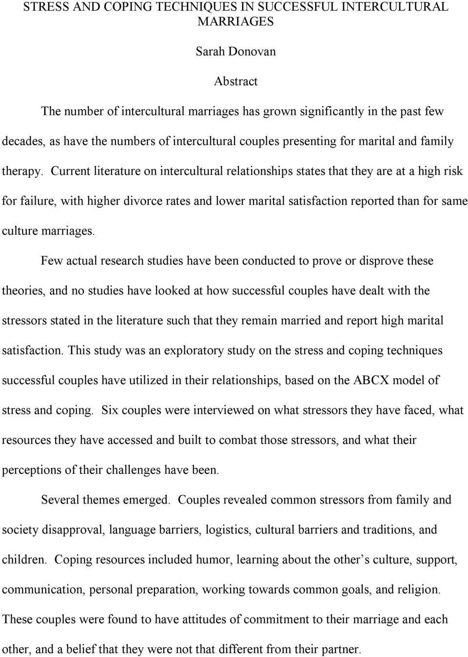Current literature on intercultural relationships states that they are at a high risk for failure, with higher divorce rates and lower marital satisfaction reported than for same culture marriages.