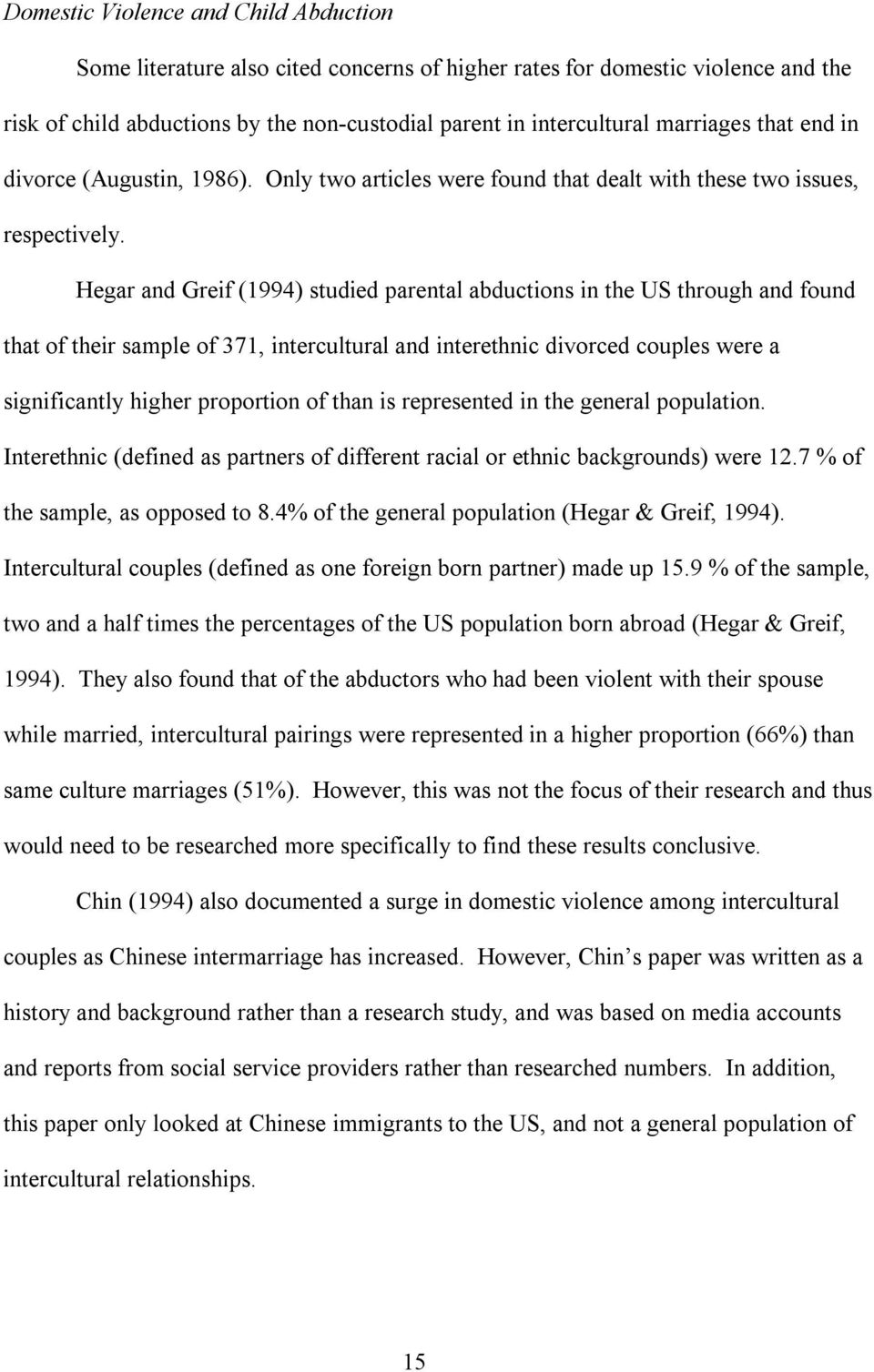 Hegar and Greif (1994) studied parental abductions in the US through and found that of their sample of 371, intercultural and interethnic divorced couples were a significantly higher proportion of
