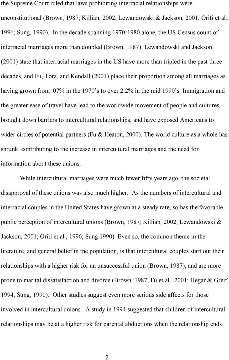 Lewandowski and Jackson (2001) state that interracial marriages in the US have more than tripled in the past three decades, and Fu, Tora, and Kendall (2001) place their proportion among all marriages