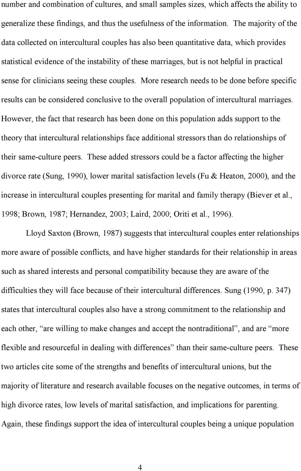 sense for clinicians seeing these couples. More research needs to be done before specific results can be considered conclusive to the overall population of intercultural marriages.