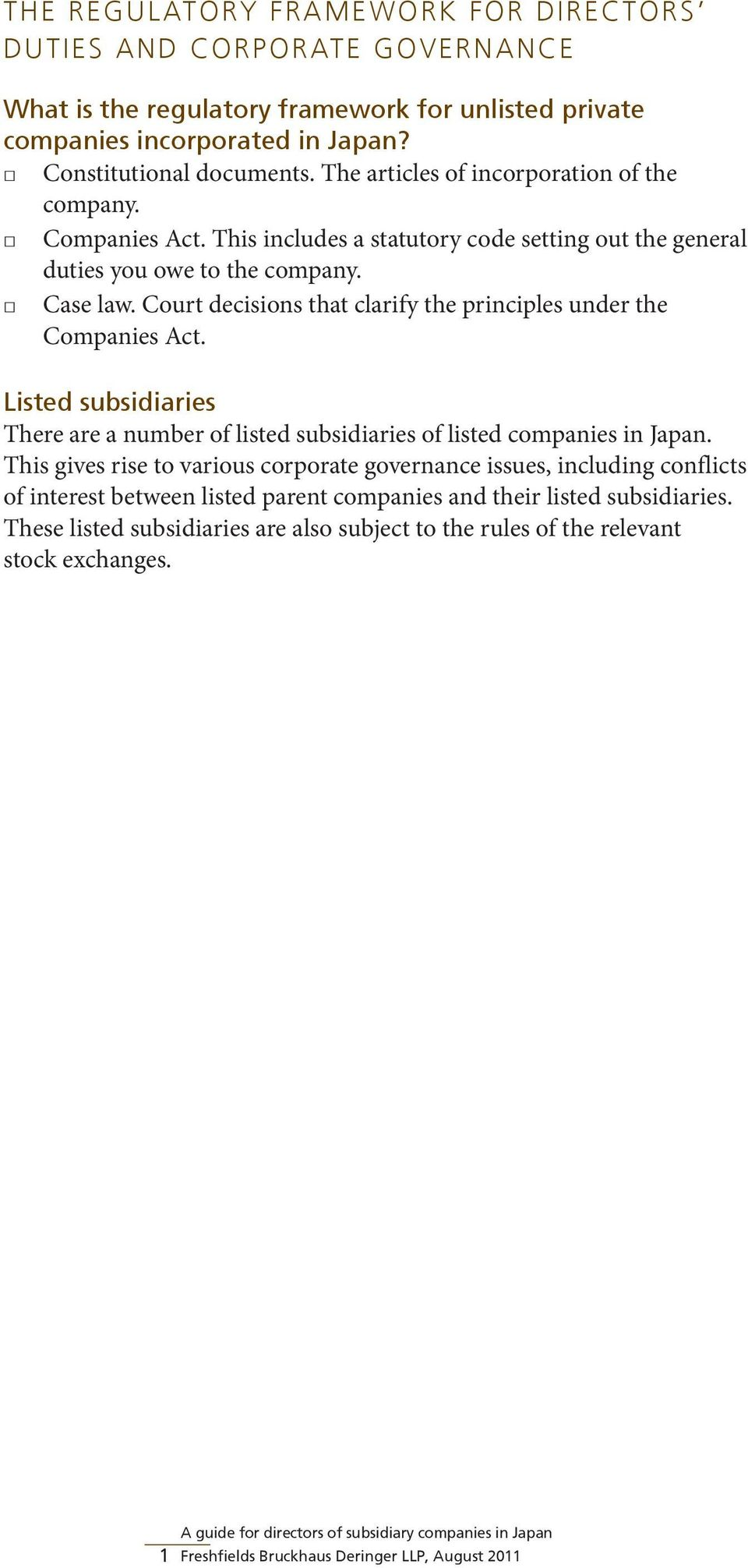Court decisions that clarify the principles under the Companies Act. Listed subsidiaries There are a number of listed subsidiaries of listed companies in Japan.