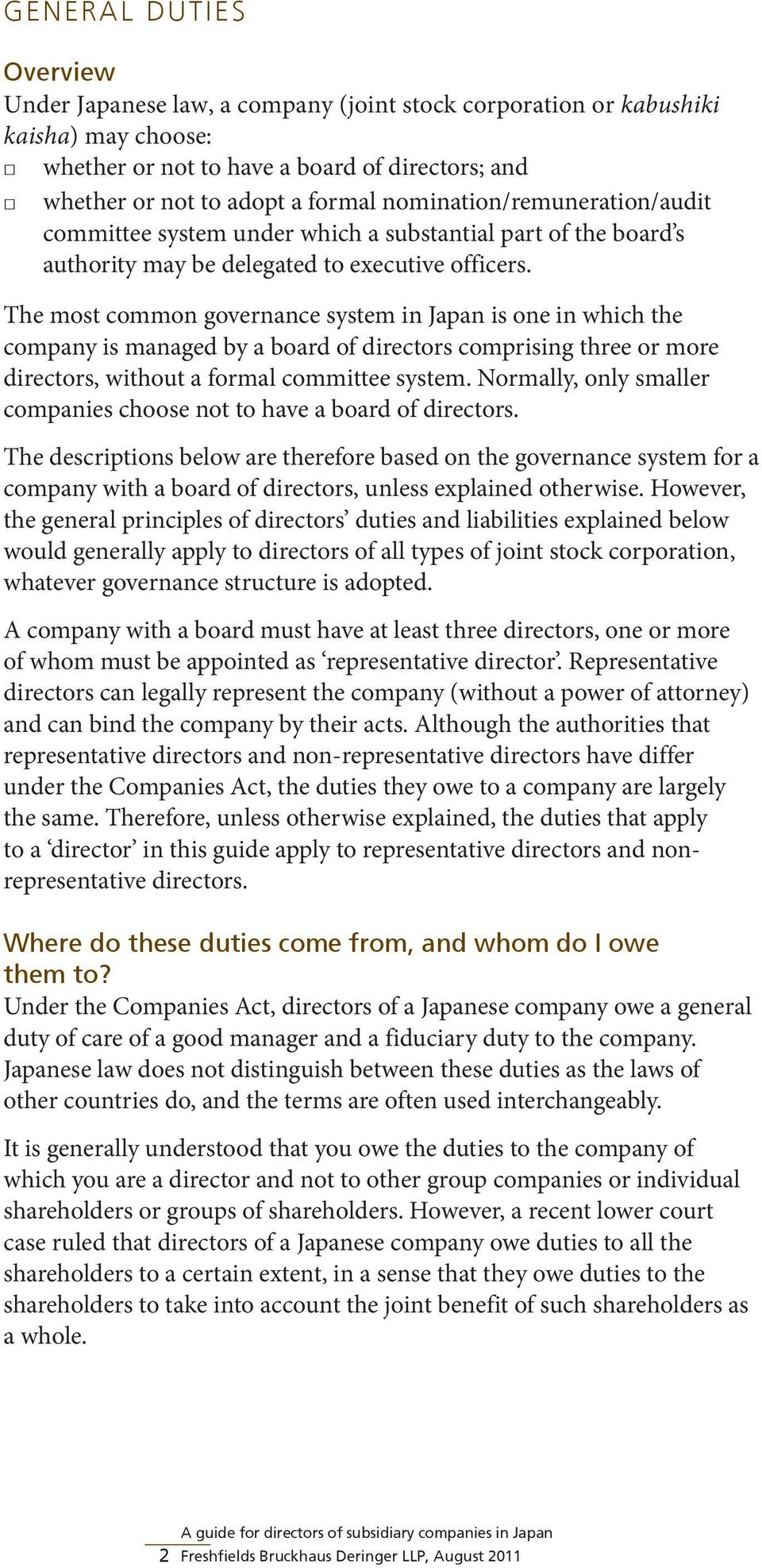 The most common governance system in Japan is one in which the company is managed by a board of directors comprising three or more directors, without a formal committee system.