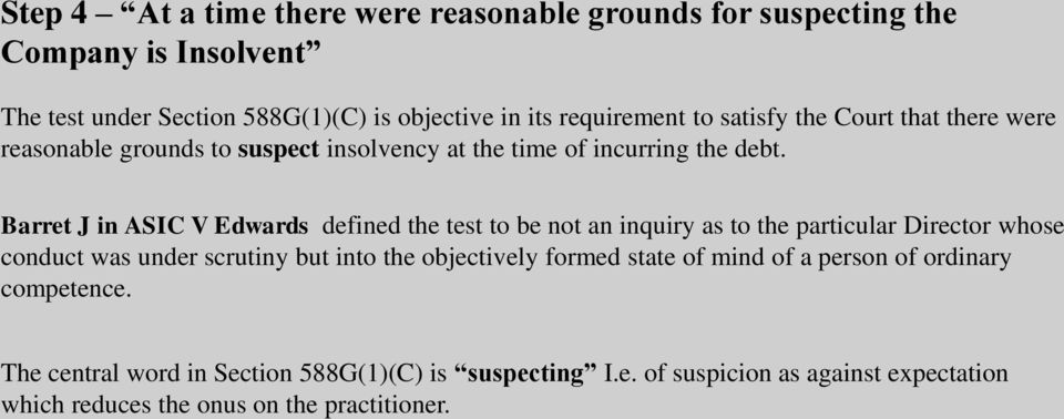 Barret J in ASIC V Edwards defined the test to be not an inquiry as to the particular Director whose conduct was under scrutiny but into the objectively