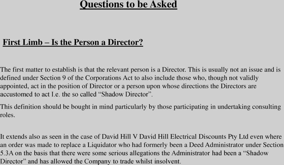 directions the Directors are accustomed to act I.e. the so called Shadow Director. This definition should be bought in mind particularly by those participating in undertaking consulting roles.