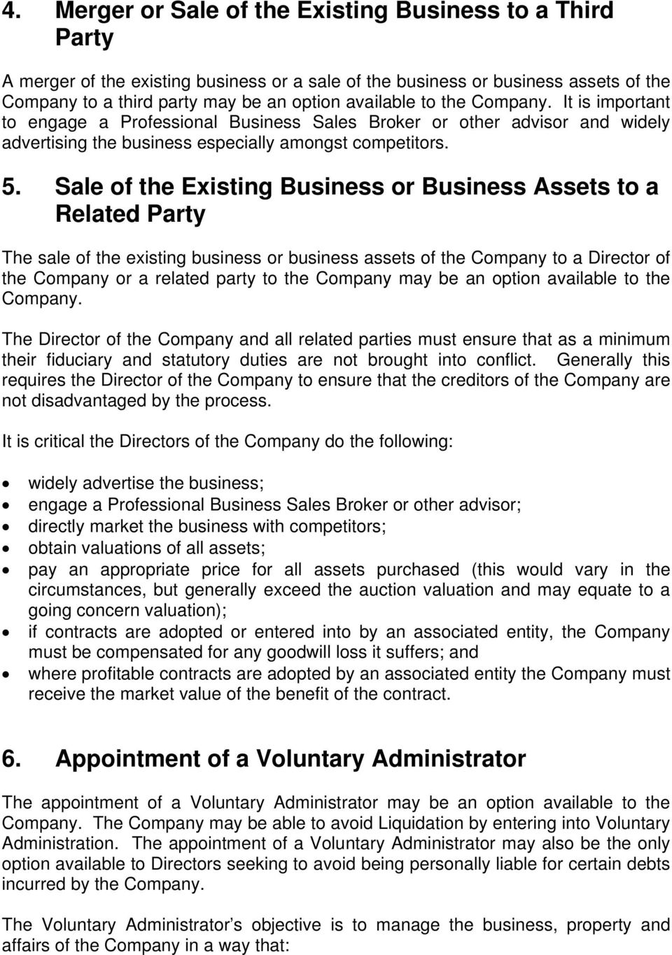 Sale of the Existing Business or Business Assets to a Related Party The sale of the existing business or business assets of the Company to a Director of the Company or a related party to the Company