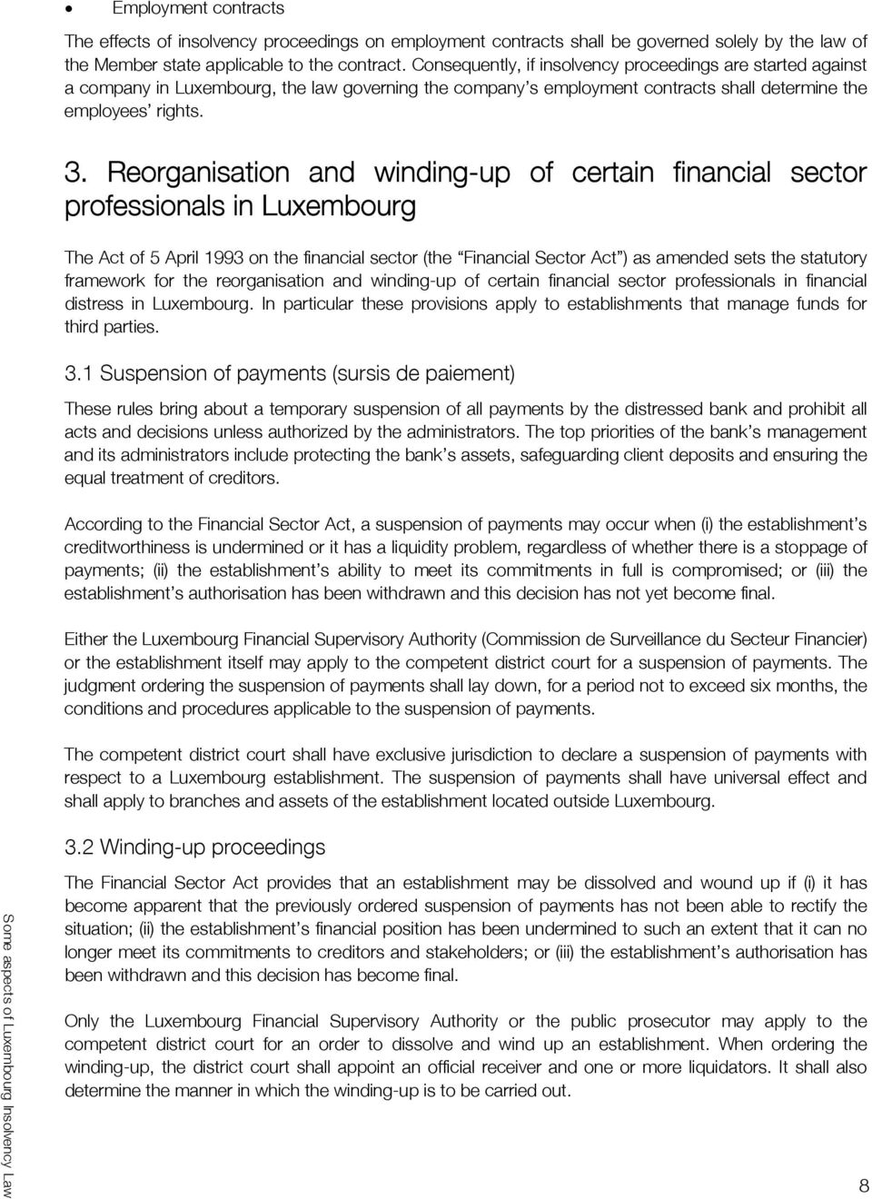 Reorganisation and winding-up of certain financial sector professionals in Luxembourg The Act of 5 April 1993 on the financial sector (the Financial Sector Act) as amended sets the statutory