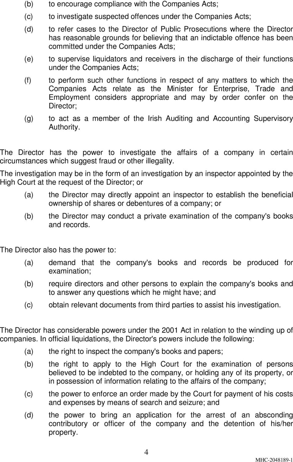 the Companies Acts; to perform such other functions in respect of any matters to which the Companies Acts relate as the Minister for Enterprise, Trade and Employment considers appropriate and may by