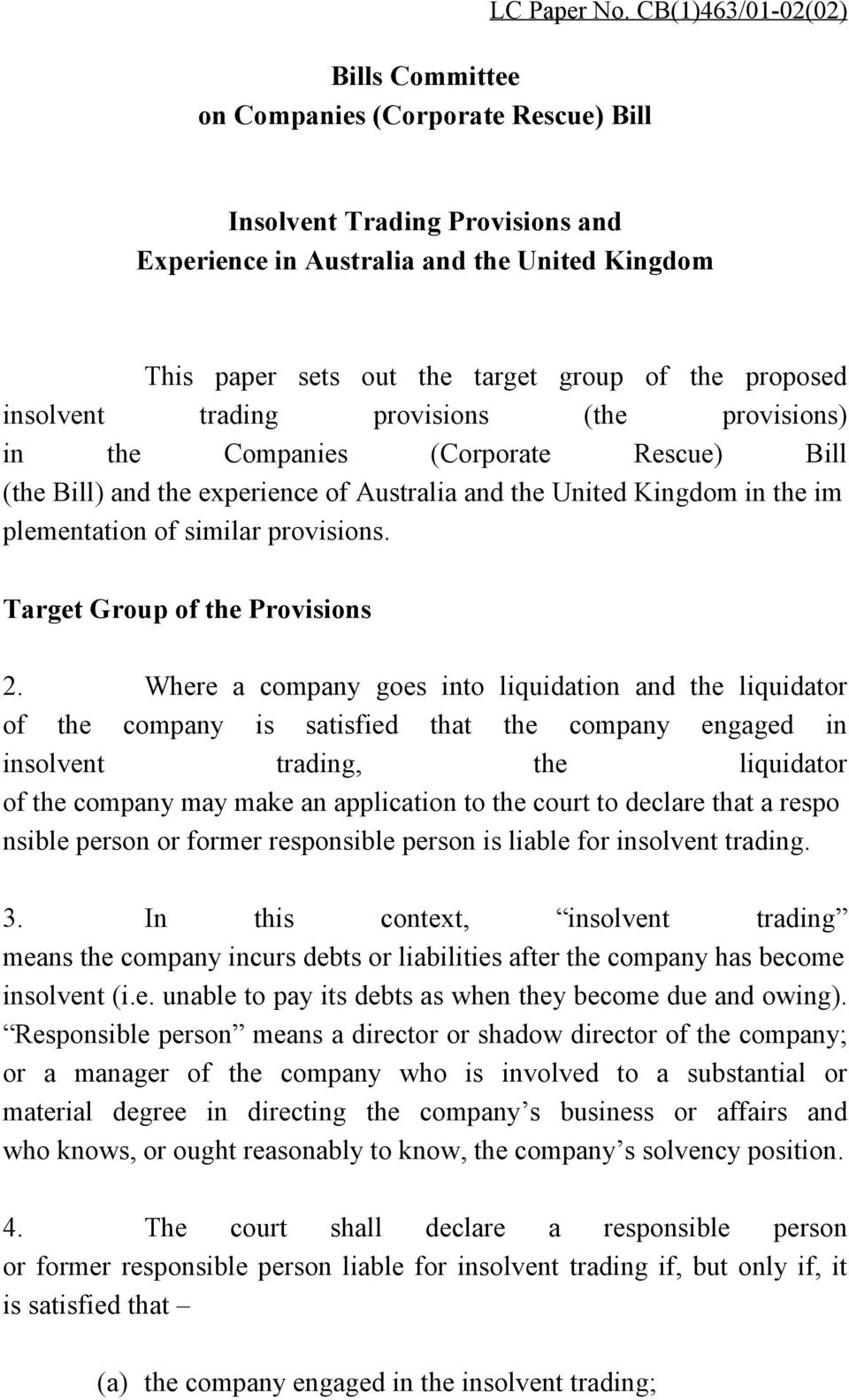 in the Companies (Corporate Rescue) Bill (the Bill) and the experience of Australia and the United Kingdom in the im plementation of similar provisions. Target Group of the Provisions 2.