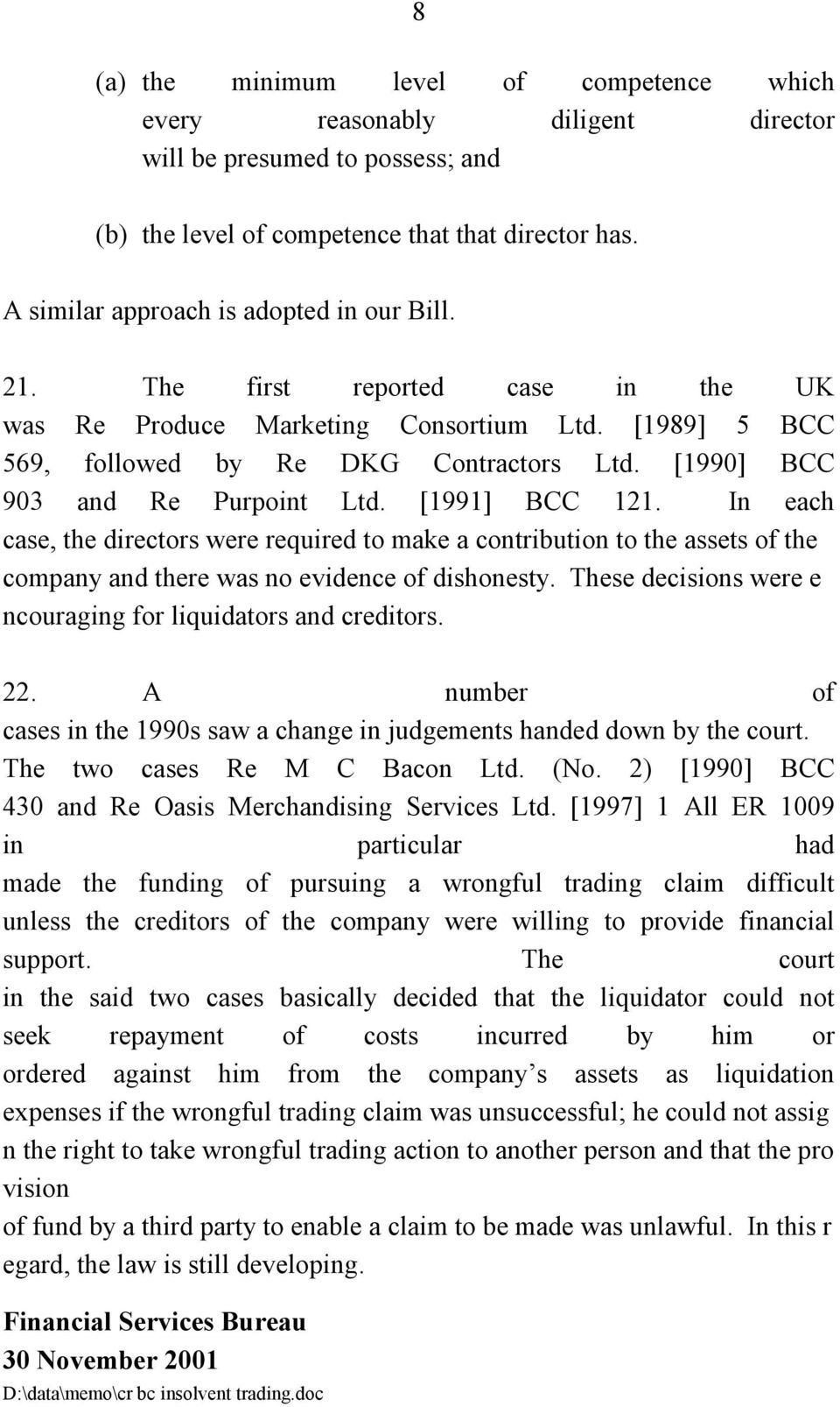 [1990] BCC 903 and Re Purpoint Ltd. [1991] BCC 121. In each case, the directors were required to make a contribution to the assets of the company and there was no evidence of dishonesty.