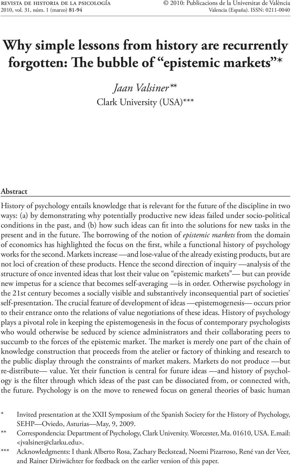 ISSN: 0211-0040 Why simple lessons from history are recurrently forgotten: The bubble of epistemic markets * Jaan Valsiner** Clark University (USA)*** Abstract History of psychology entails knowledge