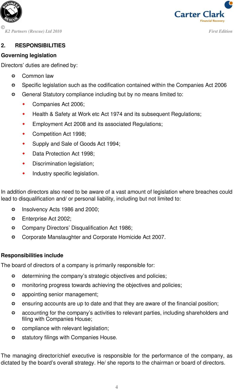 Competition Act 1998; Supply and Sale of Goods Act 1994; Data Protection Act 1998; Discrimination legislation; Industry specific legislation.
