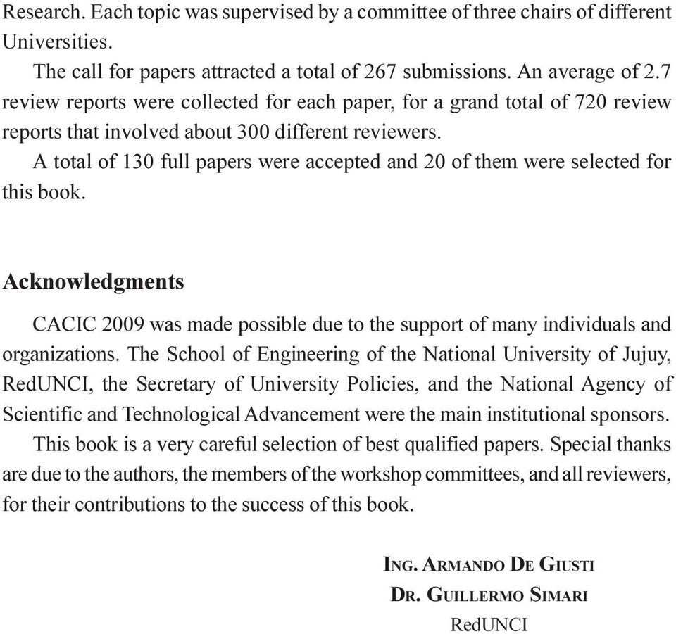 A total of 130 full papers were accepted and 20 of them were selected for this book. Acknowledgments CACIC 2009 was made possible due to the support of many individuals and organizations.