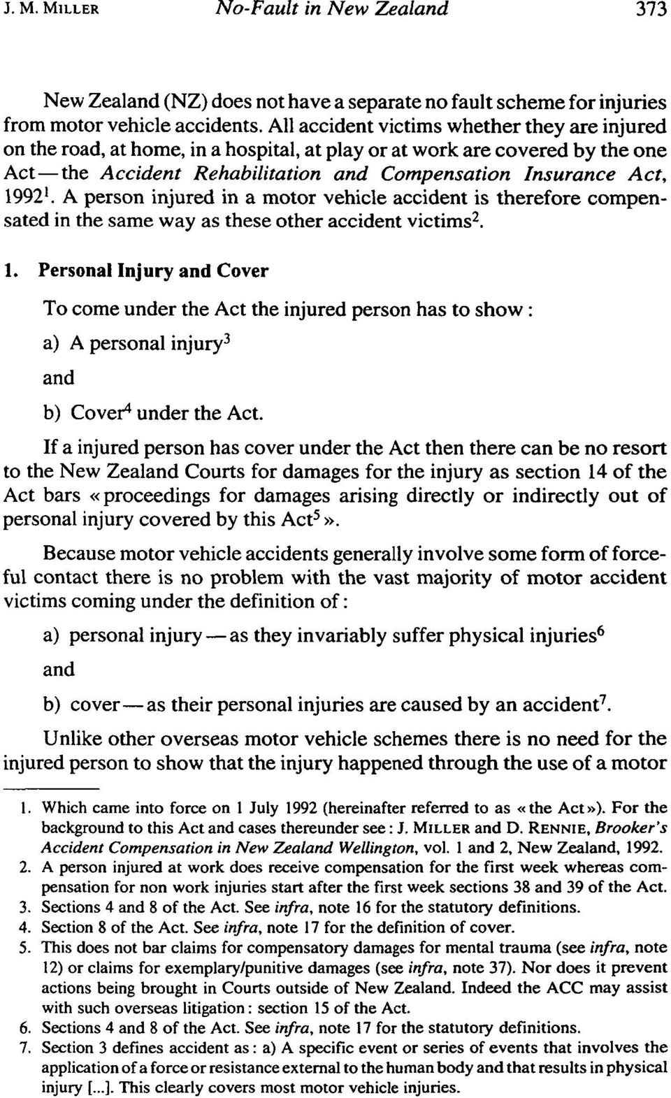 A person injured in a motor vehicle accident is therefore compensated in the same way as these other accident victims 2. 1.