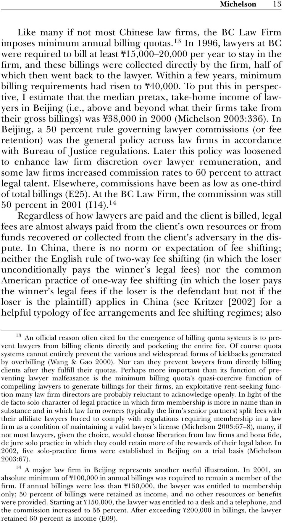 lawyer. Within a few years, minimum billing requirements had risen to f40,000. To put this in perspective, I estimate that the median pretax, take-home income of lawyers in Beijing (i.e., above and beyond what their firms take from their gross billings) was f38,000 in 2000 (Michelson 2003:336).