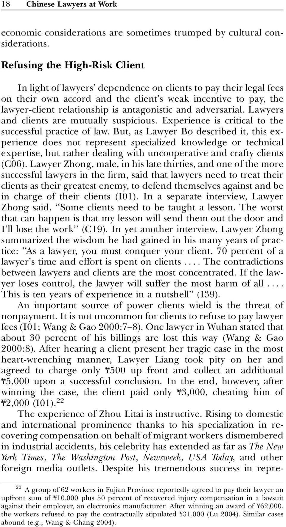 antagonistic and adversarial. Lawyers and clients are mutually suspicious. Experience is critical to the successful practice of law.