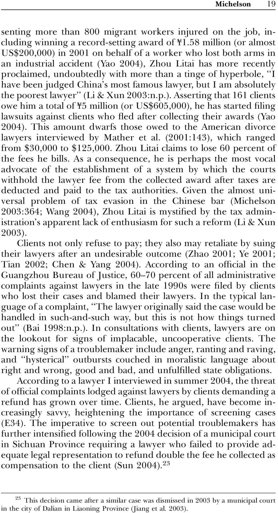 hyperbole, I have been judged China s most famous lawyer, but I am absolutely the poorest lawyer (Li & Xun 2003:n.p.).