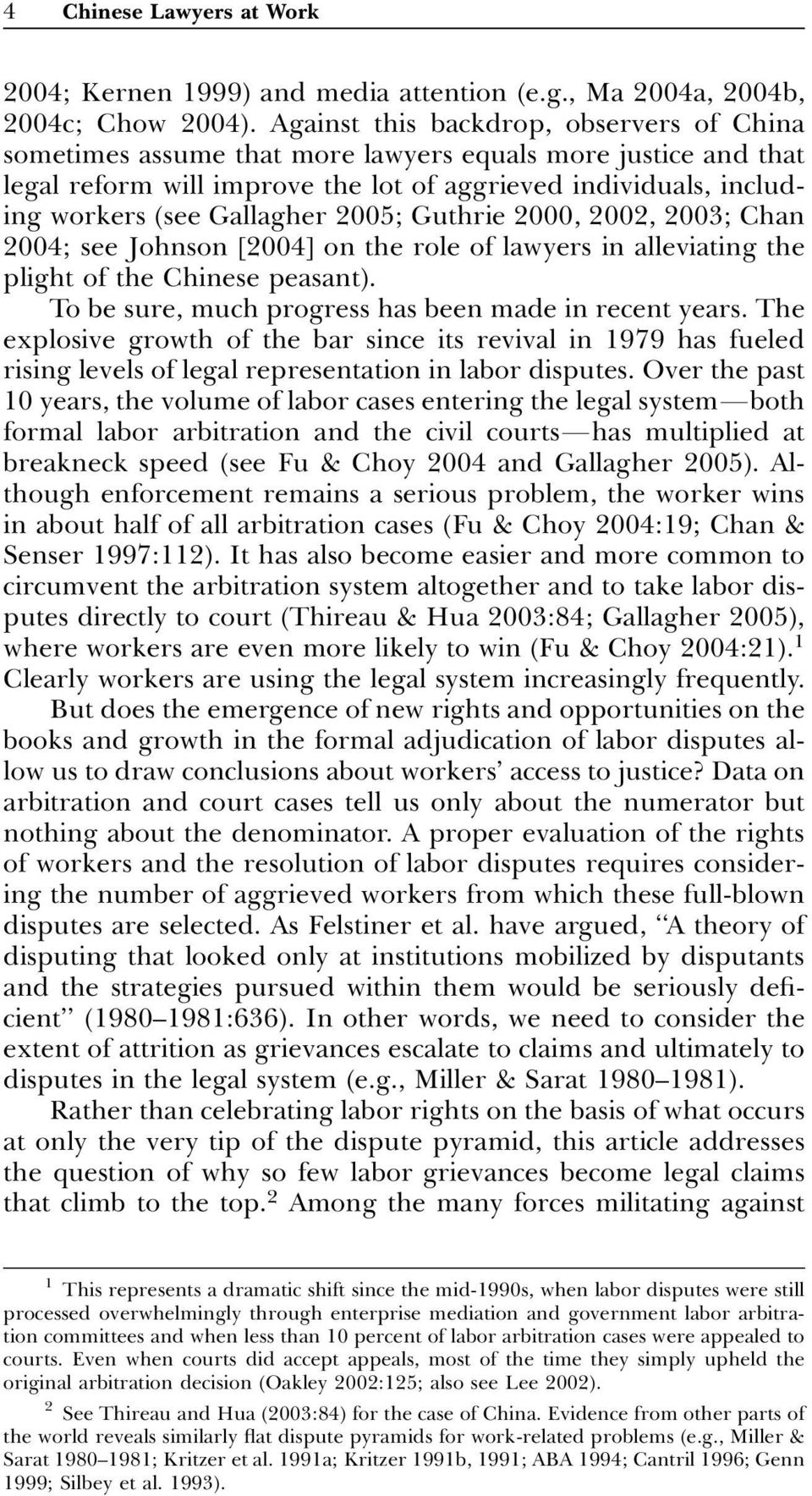 2005; Guthrie 2000, 2002, 2003; Chan 2004; see Johnson [2004] on the role of lawyers in alleviating the plight of the Chinese peasant). To be sure, much progress has been made in recent years.