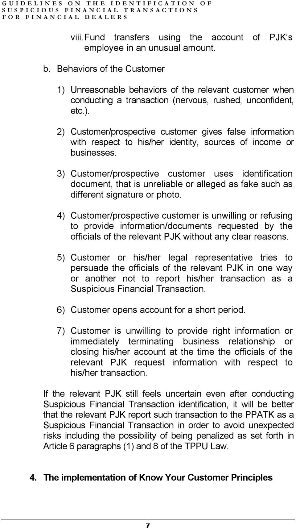 3) Customer/prospective customer uses identification document, that is unreliable or alleged as fake such as different signature or photo.