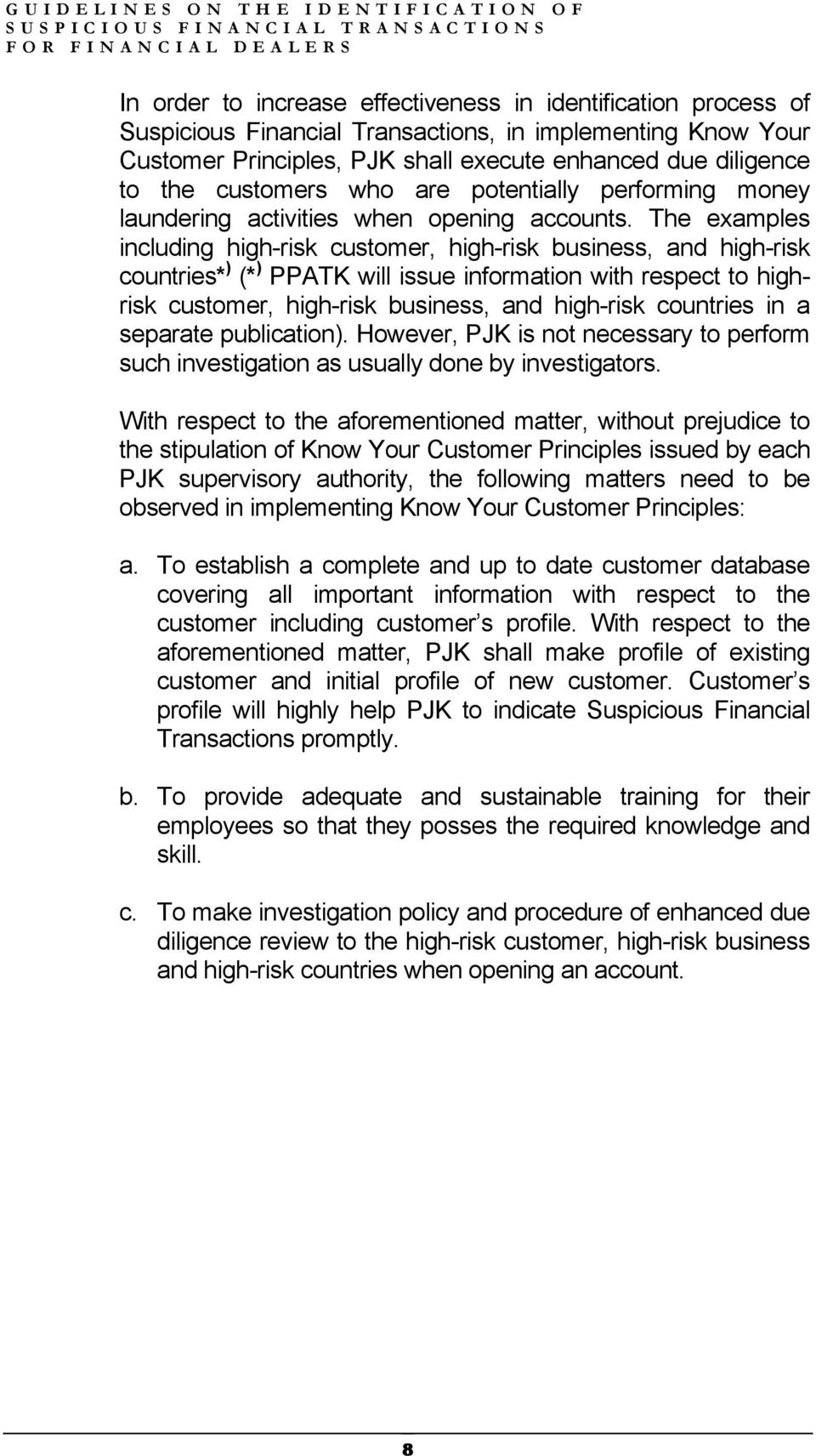 The examples including high-risk customer, high-risk business, and high-risk countries* ) (* ) PPATK will issue information with respect to highrisk customer, high-risk business, and high-risk