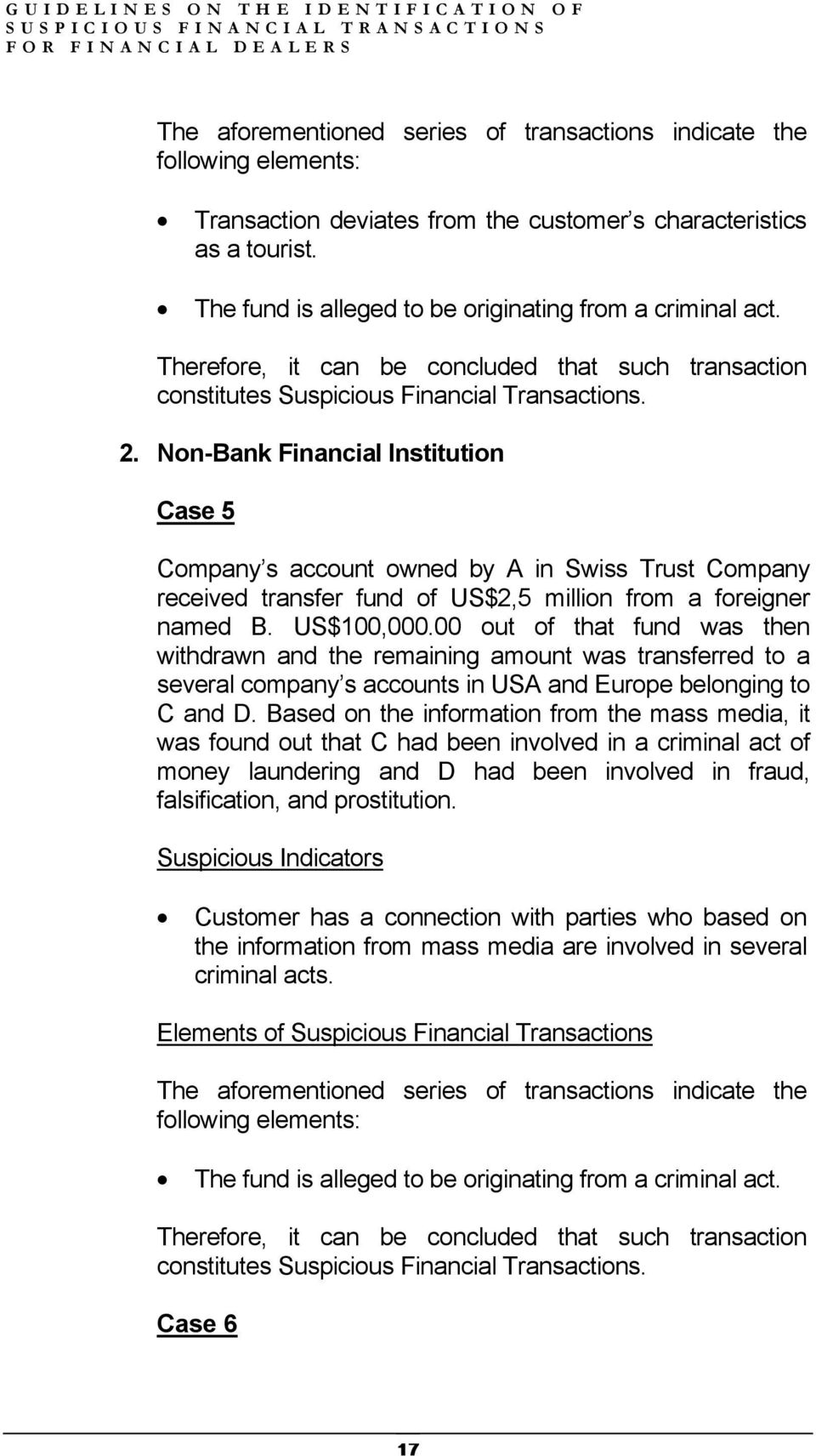 Non-Bank Financial Institution Case 5 Company s account owned by A in Swiss Trust Company received transfer fund of US$2,5 million from a foreigner named B. US$100,000.