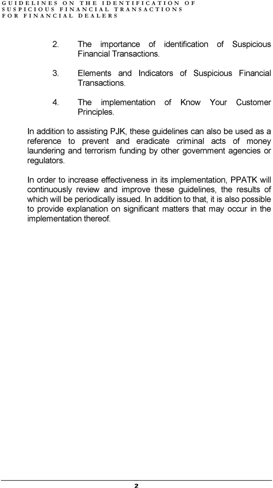 In addition to assisting PJK, these guidelines can also be used as a reference to prevent and eradicate criminal acts of money laundering and terrorism funding by other